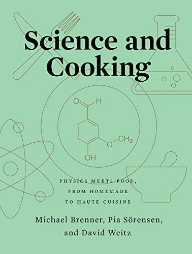 Compare Textbook Prices for Science and Cooking: Physics Meets Food, From Homemade to Haute Cuisine Illustrated Edition ISBN 9780393634921 by Brenner, Michael,Sörensen, Pia,Weitz, David
