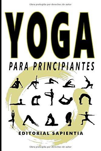 Yoga para principiantes: Guía práctica para empezar a hacer yoga