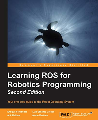 Compare Textbook Prices for Learning ROS for Robotics Programming - Second Edition: Your one-stop guide to the Robot Operating System 2 Edition ISBN 9781783987580 by Fernandez, Enrique,Crespo, Luis Sanchez,Mahtani, Anil,Martinez, Aaron