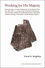 By David N Keightley Working for His Majesty: Research Notes on Labor Mobilization in Late Shang China (CA. 1200-1045 B.C [Paperback]
