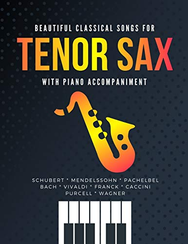 Beautiful Classical Songs for TENOR SAX with Piano Accompaniment: 12 Popular Wedding Pieces * Easy & Intermediate Saxophone Sheet Music * Audio Online * Classical Songs * BIG Notes * Complete
