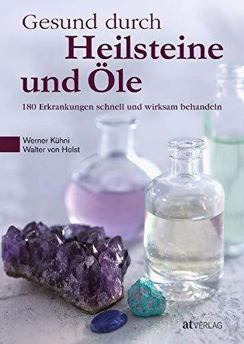 Kühni, Werner<br />Gesund durch Heilsteine und Öle: 180 Erkrankungen schnell und wirksam behandeln