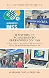 O SISTEMA DE AGENDAMENTO ELETRÔNICO DO INSS: ESTUDO DE CASO DA AGÊNCIA DA PREVIDÊNCIA SOCIAL DO MUNICIPIO DE SAPEAÇU -BA. (Portuguese Edition)