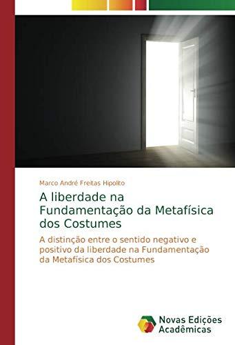 A Liberdade Na Fundamentacao Da Metafisica DOS Costumes