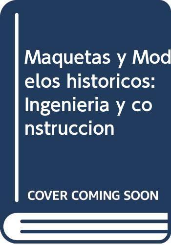 Maquetas y Modelos históricos: Ingeniería y construcción