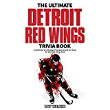 The Ultimate Detroit Red Wings Trivia Book: A Collection of Amazing Trivia Quizzes and Fun Facts for Die-Hard Wings Fans! (English Edition)