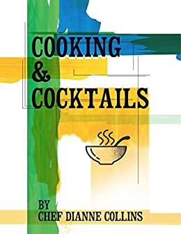 Cooking & Cocktails by [Chef Dianne Collins]