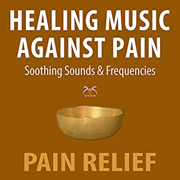 Healing Music Against Pain: Soothing Sounds and Frequencies, Pain Relief