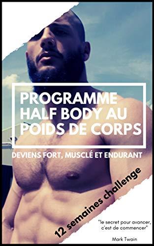 programme de musculation au poids de corps illustré: Entrainements Half Body sur 12 semaines (French Edition)