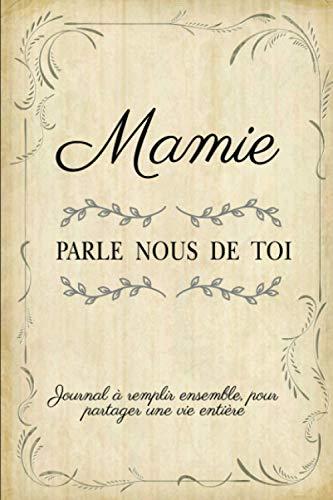 Mamie Parle Nous De Toi: Livre à Completer Avec Ses Petits Enfants | Un Cadeau Unique, Original Et Personnel Pour Des Moments De Complicité Avec Sa Mamie