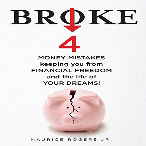 Broke: 4 Money Mistakes Keeping You from Financial Freedom and the Life of Your Dreams Audiobook By Maurice Rogers Jr cover art