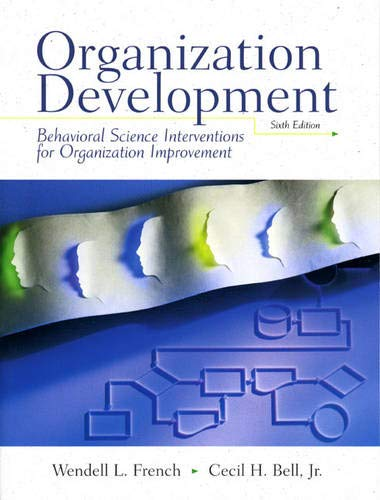 Compare Textbook Prices for Organization Development: Behavioral Science Interventions for Organization Improvement 6th Edition ISBN 9780132422314 by French, Wendell,Bell, Cecil