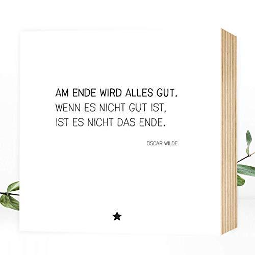 Wunderpixel® Holzbild Am Ende wird alles gut. - Zitat Oscar Wilde - 15x15x2cm zum Hinstellen/Aufhängen, Fotodruck mit Spruch auf Holz - schwarz-weißes Wand-Bild Aufsteller Dekoration Geschenk