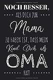 Noch besser, also dich zur Mama zu haben ist, daß mein Kind Dich als Oma hat: Notizbuch personalisiert für Oma - Mama - blanko linierte Seiten - ... für Oma individuelles Geschenk Muttertag