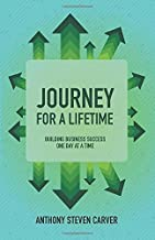 Journey for a Lifetime: Building Business Success One Day at a Time (Steve Carver's Business Book Series)