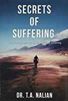 The Secrets of Suffering: The Biblical Formula to Understanding Suffering
