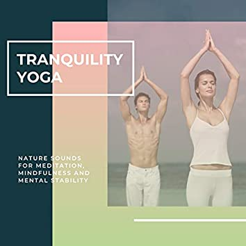 Tranquility Yoga - Nature Sounds For Meditation, Mindfulness And Mental Stability