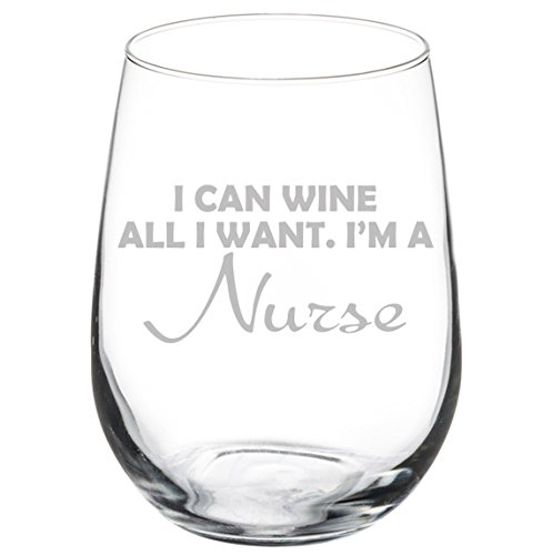 Wine Glass Goblet Funny I Can Wine All I Want I'm A Nurse (17 oz Stemless)