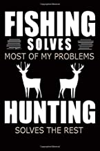 Fishing Solves most of My Problems Hunting Solves The Rest: Hunting Journal, Perfect Gifts for Men, Women, Kids, Hunting Notebook, and Hunting Record. Outdoor Sport Paperback