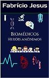 Biomédicos Heróis Anônimos (BIOMÉDICOS HÉROIS ANÔNIMOS Livro 1)