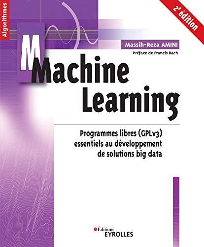 Machine Learning: Programmes libres (GPLv3) essentiels au développement de solutions big data (Algorithmes)