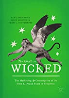 The Road to Wicked: The Marketing and Consumption of Oz from L. Frank Baum to Broadway