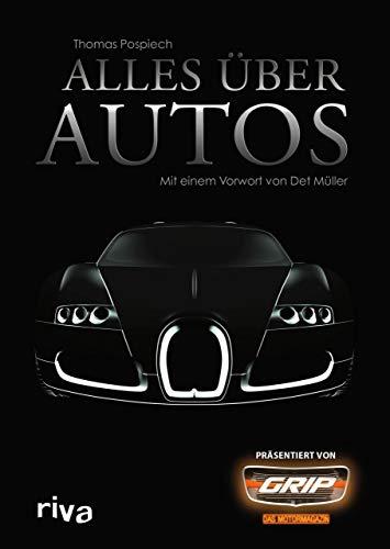 Alles über Autos: Mit einem Vorwort von Det Müller - präsentiert von GRIP das Motormagazin