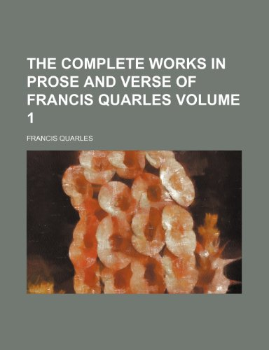 The Complete Works in Prose and Verse of Francis Quarles Volume 1