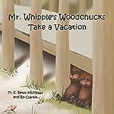 Mr. Whipple's Woodchucks Take a Vacation