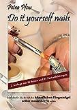 Do it yourself nails: Leitfaden für alle, die sich ihre künstlichen Fingernägel selbst modellieren wollen