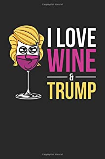I Love Wine & Trump: Blank Composition Notebook to Take Notes at Work. Plain white Pages. Bullet Point Diary, To-Do-List or Journal For Men and Women.