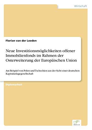 Neue Investitionsmöglichkeiten offener Immobilienfonds im Rahmen der Osterweiterung der Europäischen Union: Am Beispiel von Polen und Tschechien aus der Sicht einer deutschen Kapitalanlagegesellschaft