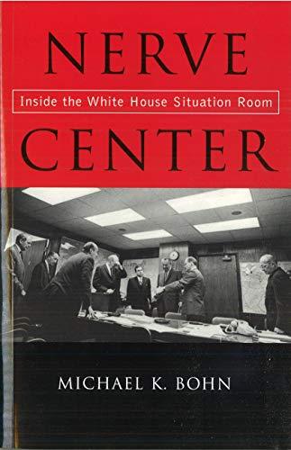 Bohn, M: Nerve Center: Inside the White House Situation Room