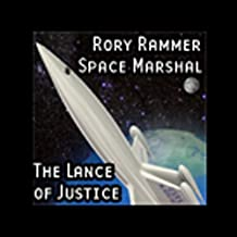 The Lance of Justice (Dramatized): Rory Rammer, Space Marshal