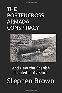 THE PORTENCROSS ARMADA CONSPIRACY: (And How the Spanish Landed in Ayrshire)
