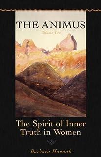 The Animus: Spirit of the Inner Truth in Women, Volume 2