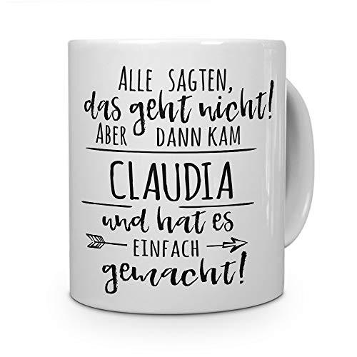 printplanet Tasse mit Namen Claudia - Motiv Alle sagten, das geht Nicht. - Namenstasse, Kaffeebecher, Mug, Becher, Kaffeetasse - Farbe Weiß