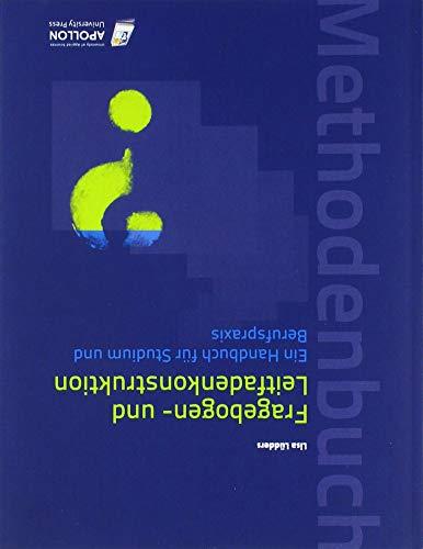 Fragebogen- und Leitfadenkonstruktion: Ein Handbuch für Studium und Berufspraxis (Methodenbücher)