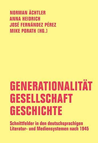 Generationalität - Gesellschaft - Geschichte: Schnittfelder in den deutschsprachigen...