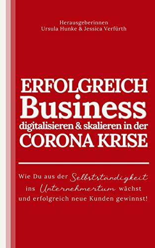 ERFOLGREICH Business digitalisieren & skalieren in der CORONA KRISE: Wie Du aus der Selbstständigkeit ins Unternehmertum wächst und erfolgreich neue Kunden gewinnst!