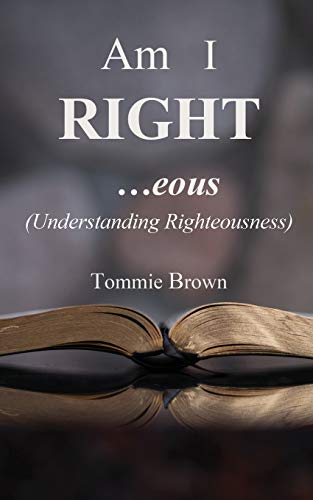 Am I Right...eous: (Understanding Righteousness)
