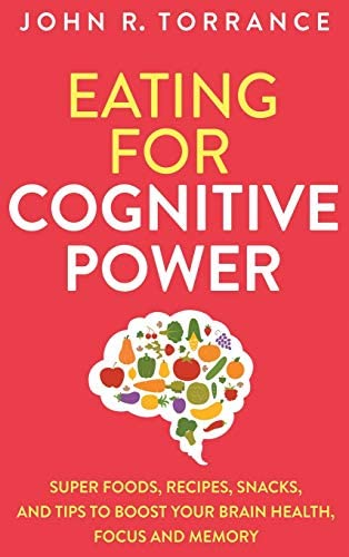 Eating for Cognitive Power Super Foods Recipes Snacks and Tips to Boost Your Brain Health Focus product image