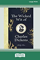 The Wicked Wit of Charles Dickens (16pt Large Print Edition)