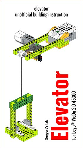 Elevator for Lego WeDo 2.0 45300 instruction with programs (Build Wedo Robots — a series of instructions for assembling robots with wedo 45300 Book 26) (English Edition)