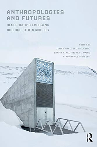 Anthropologies and Futures: Researching Emerging and Uncertain Worlds (English Edition)