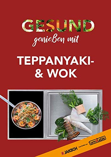GESUND genießen mit TEPPANYAKI & WOK: Jaksch - Eine Marke von formitable