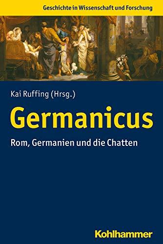 Germanicus: Rom, Germanien und die Chatten (Geschichte in Wissenschaft und Forschung)