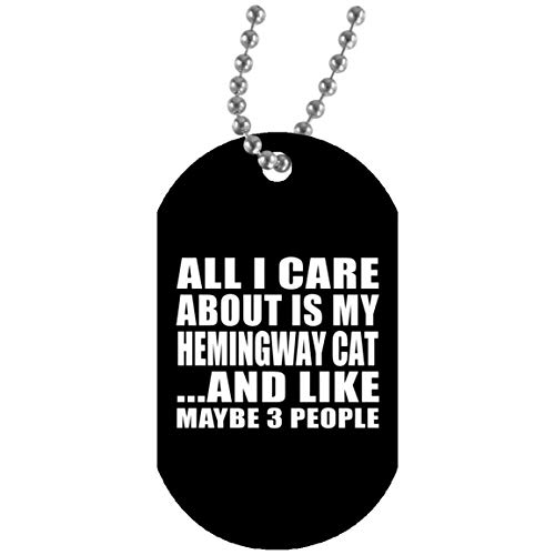 All I Care About is My Hemingway Cat - Dog Tag Military ID Pendant Necklace Chain - Idea for Cat Pet Owner Lover Friend Memorial Black Birthday Christmas Thanksgiving Anniversary