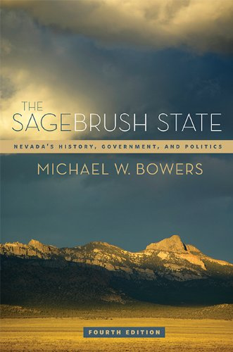 The Sagebrush State, 4th Ed: Nevada's History, Government, and Politics (Volume 4) (Shepperson Series in Nevada History)