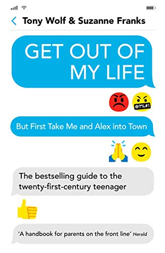 Get Out of My Life: The bestselling guide to the twenty-first-century teenager...